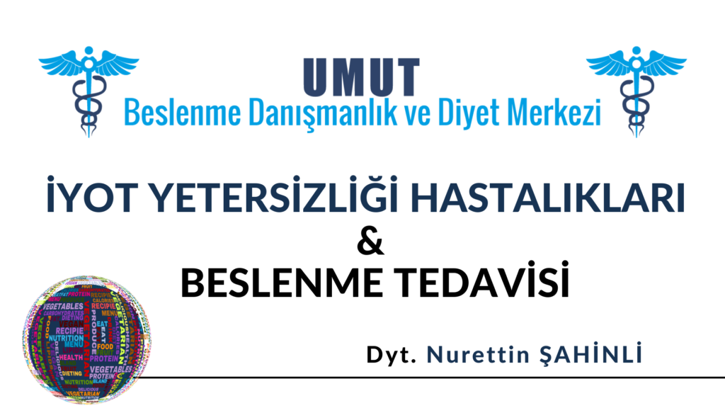 İYOT YETERSİZLİĞİ HASTALIKLARI & BESLENME TEDAVİSİ
